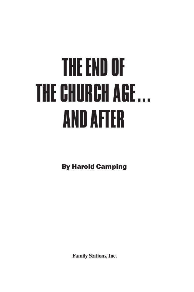 i THEENDOF THE CHURCH AGE... ANDAFTER By Harold Camping FamilyStations,Inc.