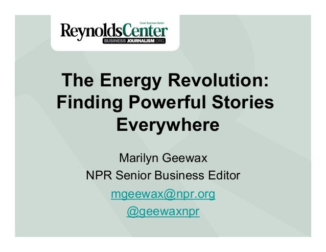 Title Slide The Energy Revolution: Finding Powerful Stories Everywhere Marilyn Geewax NPR Senior Business Editor mgeewax@n...
