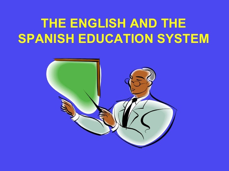 THE ENGLISH AND THESPANISH EDUCATION SYSTEM