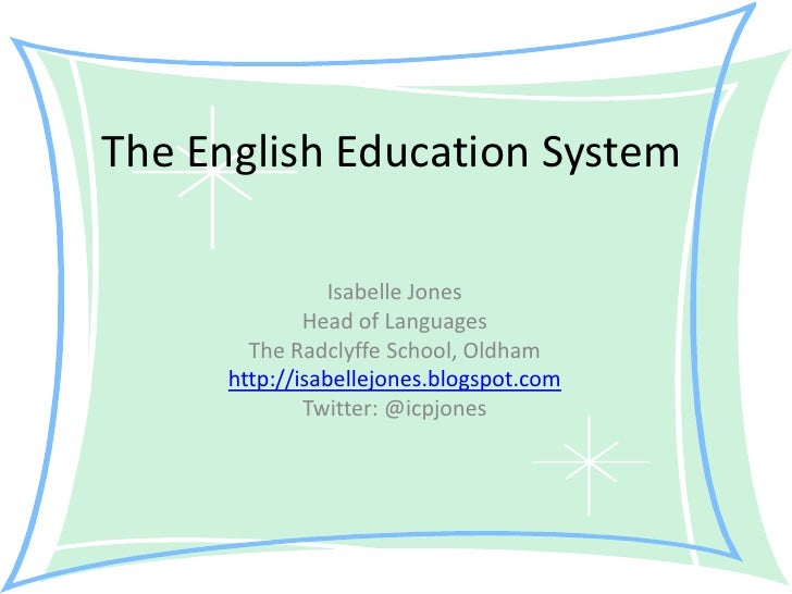 The English Education System <br />Isabelle Jones<br />Head of Languages<br />The Radclyffe School, Oldham<br />http://isa...
