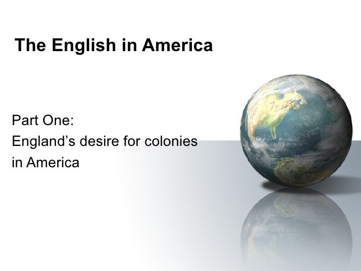 The English in America Part One:  England's desire for colonies in America