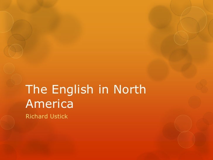 The English in North America<br />Richard Ustick<br />