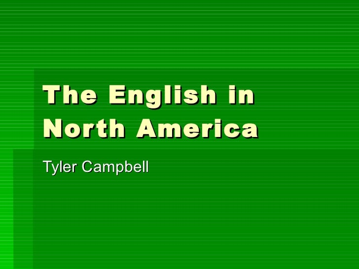 The English in North America Tyler Campbell
