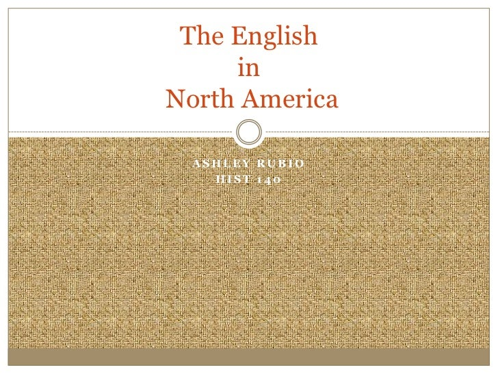 The English     inNorth America  ASHLEY RUBIO    HIST 140