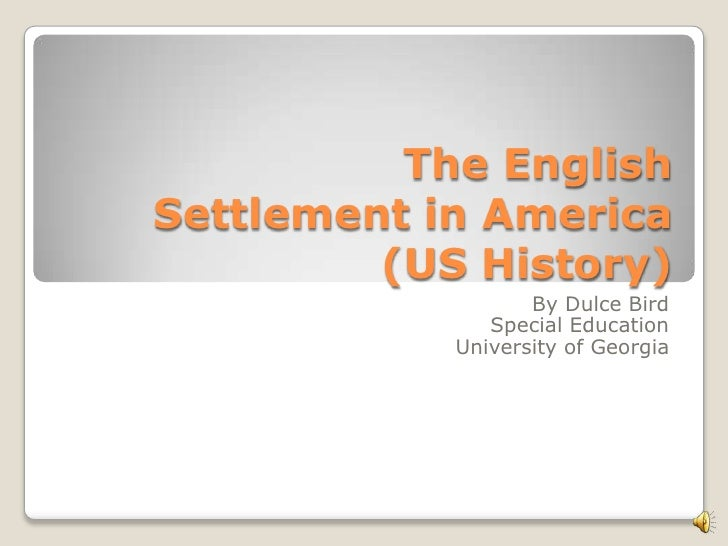 The English Settlement in America (US History) <br />By Dulce Bird<br />Special Education<br />University of Georgia<br />