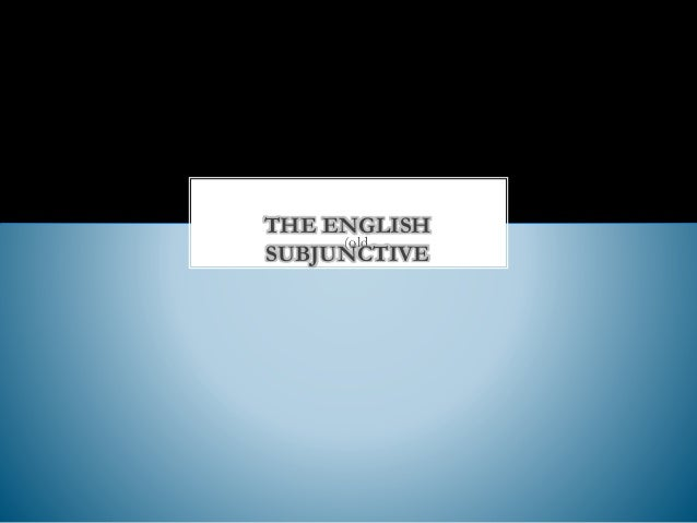 THE ENGLISH (old SUBJUNCTIVE