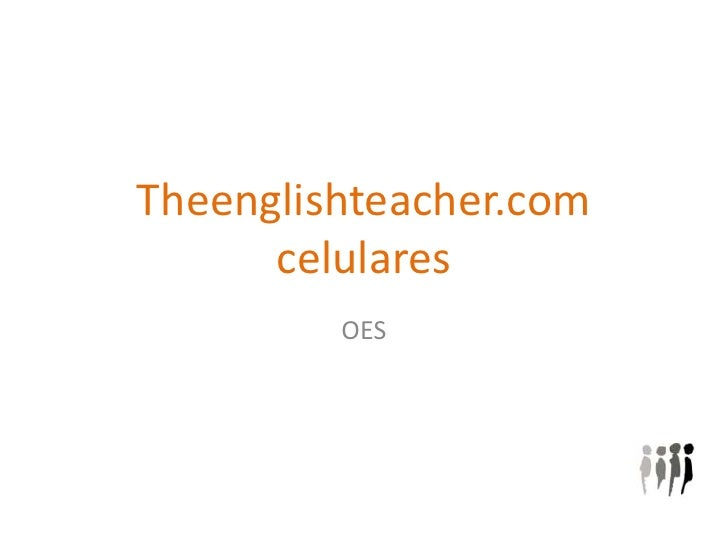 Theenglishteacher.comcelulares<br />OES<br />
