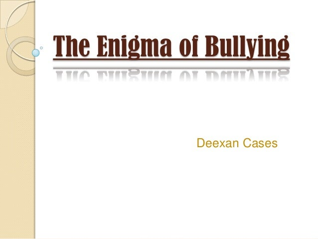 The Enigma of Bullying             Deexan Cases