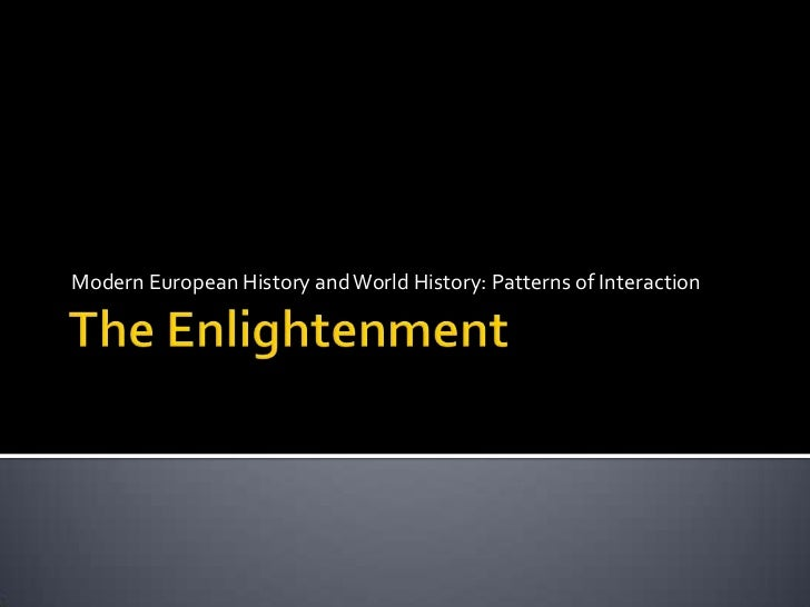 The Enlightenment<br />Modern European History and World History: Patterns of Interaction<br />