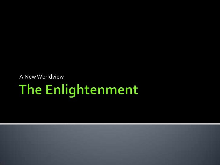 The Enlightenment<br />A New Worldview<br />