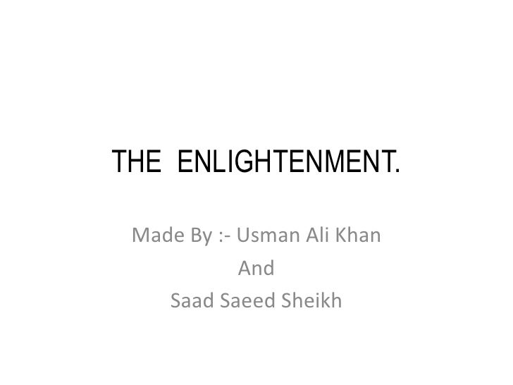 THE  ENLIGHTENMENT.<br />Made By :- Usman Ali Khan <br />And<br />Saad Saeed Sheikh<br />
