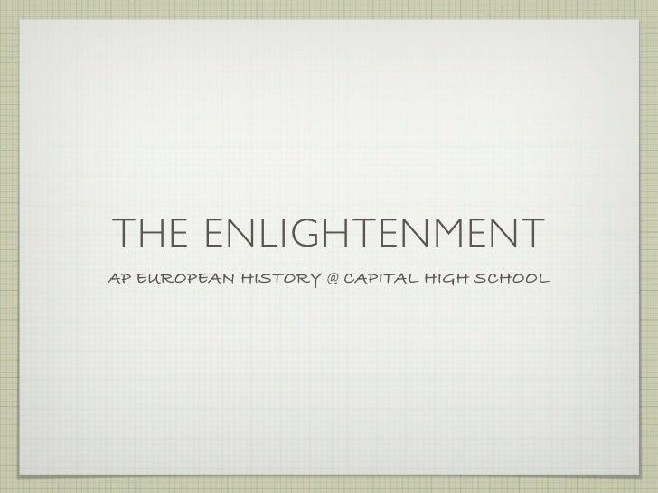 THE ENLIGHTENMENT AP EUROPEAN HISTORY @ CAPITAL HIGH SCHOOL