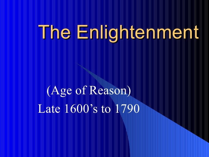The Enlightenment (Age of Reason) Late 1600's to 1790