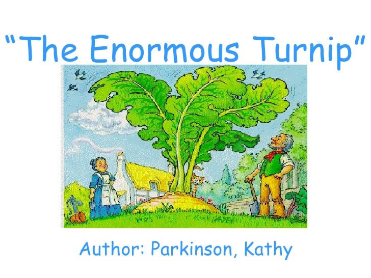 """ The Enormous Turnip"" Author: Parkinson, Kathy"