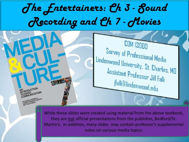 The Entertainers: Ch 3 - Sound Recording and Ch 7 - Movies<br />While these slides were created using material from the ab...