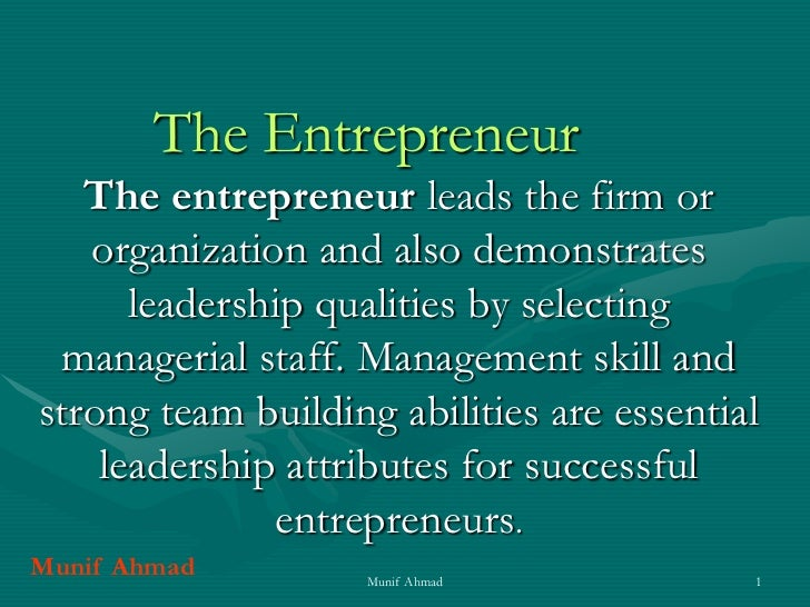 The Entrepreneur   The entrepreneur leads the firm or   organization and also demonstrates      leadership qualities by se...