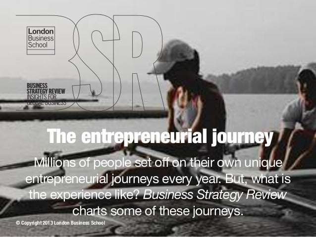 The entrepreneurial journey Millions of people set off on their own unique entrepreneurial journeys every year. But, what ...