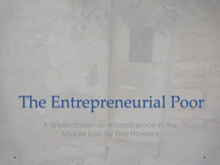 The Entrepreneurial Poor   A presentation on microfinance in the        Middle East by Ellie Howard
