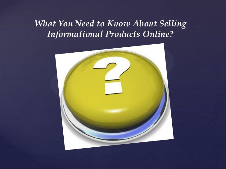 What You Need to Know About Selling  Informational Products Online?