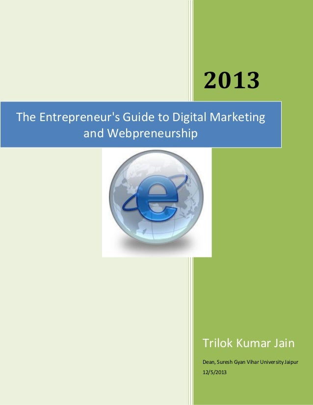 2013 The Entrepreneur's Guide to Digital Marketing and Webpreneurship  Trilok Kumar Jain Dean, Suresh Gyan Vihar Universit...