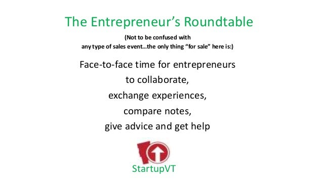 """The Entrepreneur's Roundtable (Not to be confused with any type of sales event…the only thing """"for sale"""" here is:) Face-to..."""