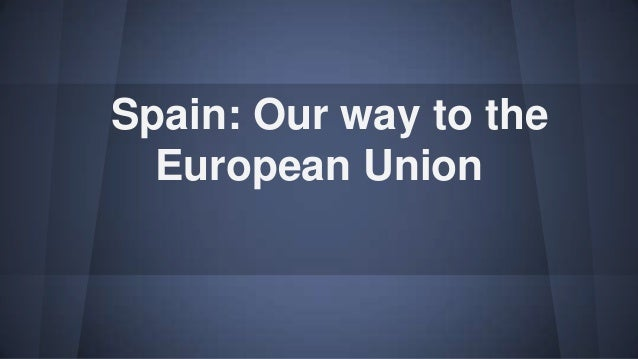 Spain: Our way to the European Union