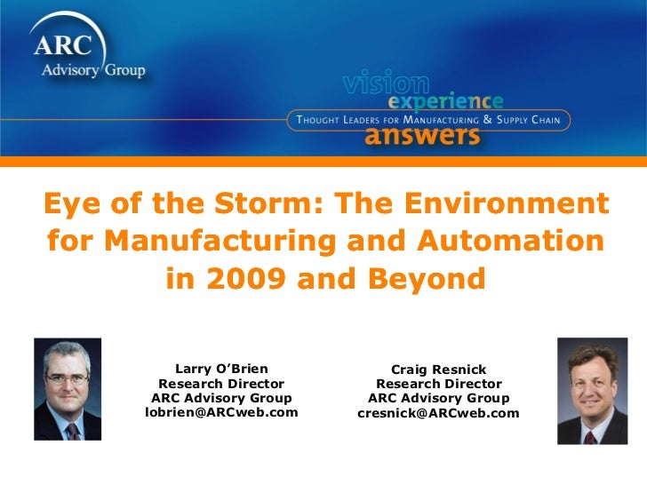 Eye of the Storm: The Environmentfor Manufacturing and Automation        in 2009 and Beyond         Larry O'Brien         ...