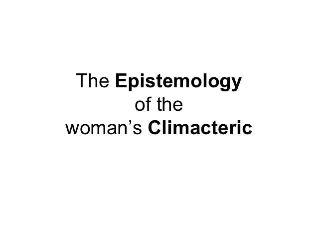 The Epistemology       of thewoman's Climacteric