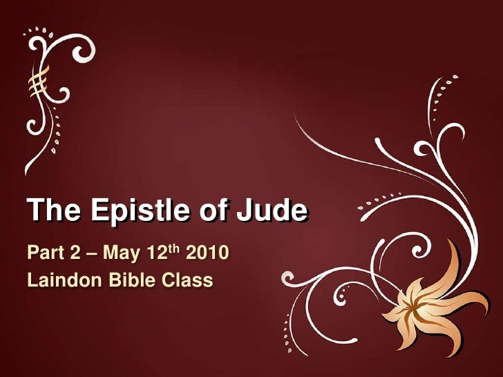 The Epistle of Jude<br />Part 2 – May 12th 2010<br />Laindon Bible Class<br />