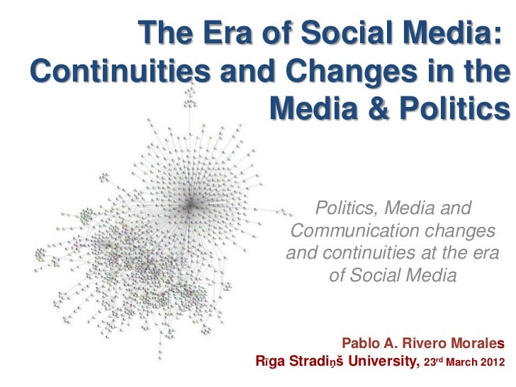 The Era of Social Media:Continuities and Changes in the                Media & Politics                      Politics, Med...