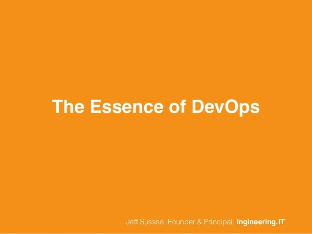 The Essence of DevOps Jeff Sussna Founder & Principal Ingineering.IT