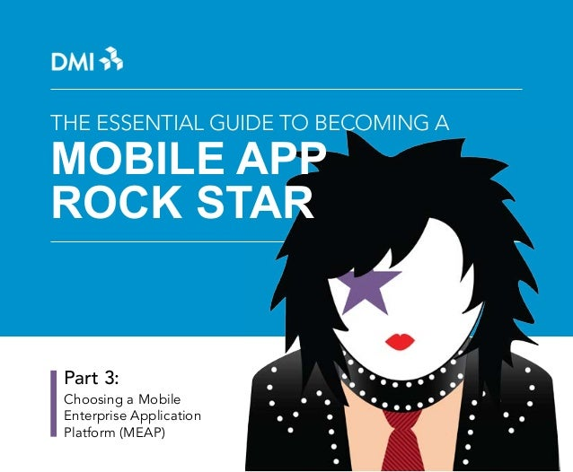 THE ESSENTIAL GUIDE TO BECOMING A  MOBILE APP ROCK STAR  Part 3: Choosing a Mobile Enterprise Application Platform (MEAP)