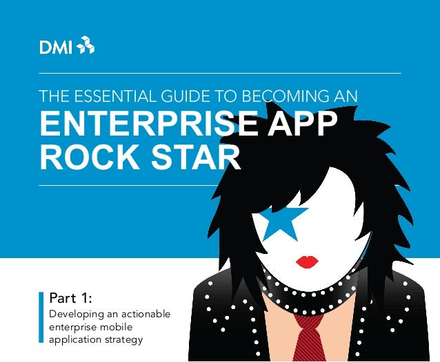 The Essential Guide to Becoming AN  ENTERPRISE app rock star  Part 1: Developing an actionable enterprise mobile applicati...