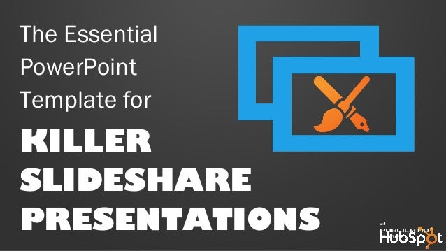The Essential PowerPoint Template for KILLER SLIDESHARE PRESENTATIONS A publicatio n of