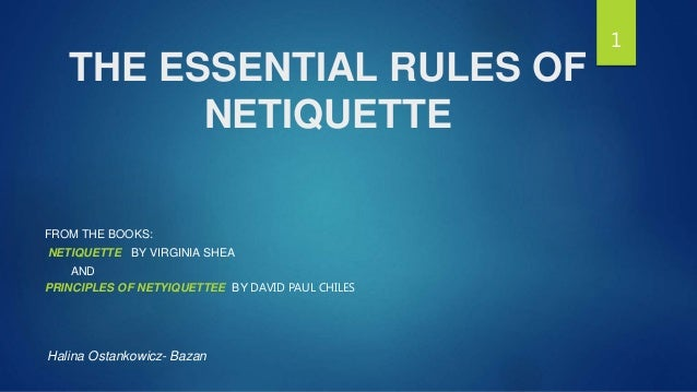 THE ESSENTIAL RULES OF NETIQUETTE FROM THE BOOKS: NETIQUETTE BY VIRGINIA SHEA AND PRINCIPLES OF NETYIQUETTEE BY DAVID PAUL...