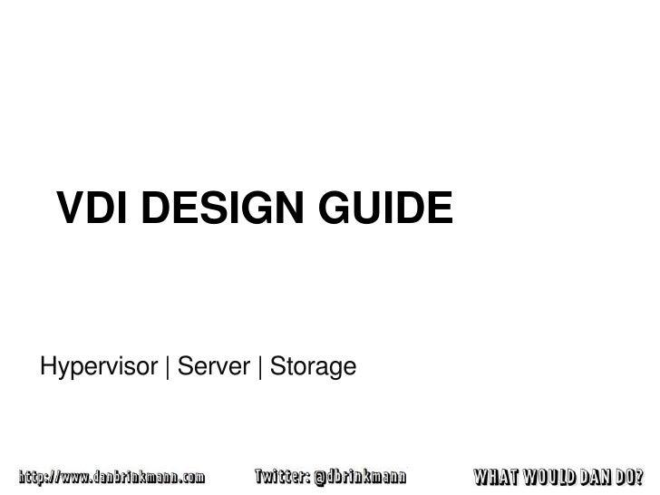 VDI DESIGN GUIDEHypervisor | Server | Storage