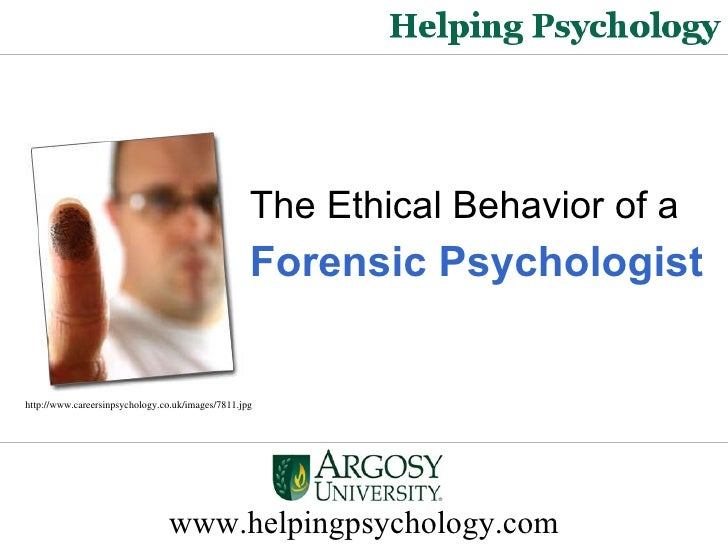 www.helpingpsychology.com The Ethical Behavior of a   Forensic Psychologist http://www.careersinpsychology.co.uk/images/78...