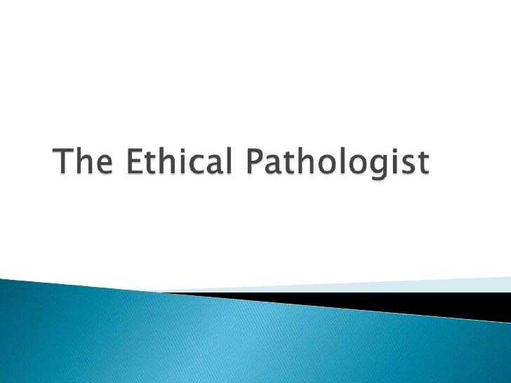 The ethical pathologist