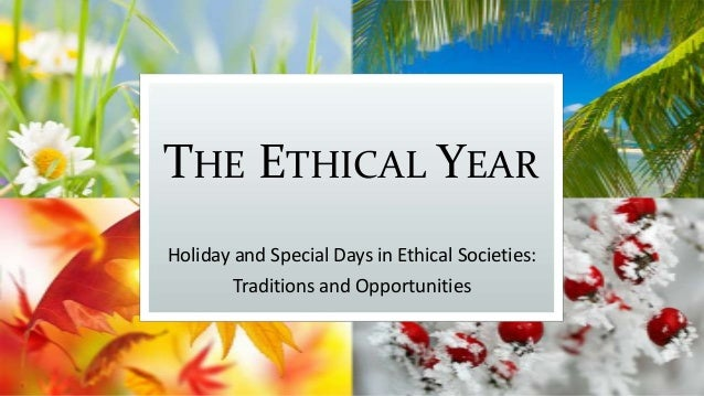 THE ETHICAL YEAR Holiday and Special Days in Ethical Societies: Traditions and Opportunities