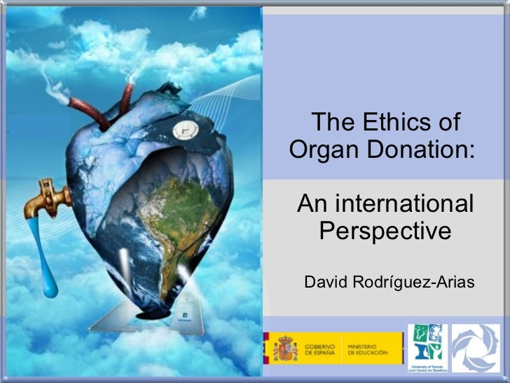 The Ethics of Organ Donation:  An international Perspective David Rodríguez-Arias