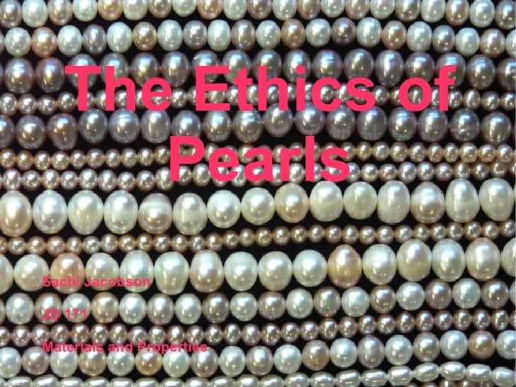 The Ethics of      PearlsSachi JacobsonJD 171Materials and Properties
