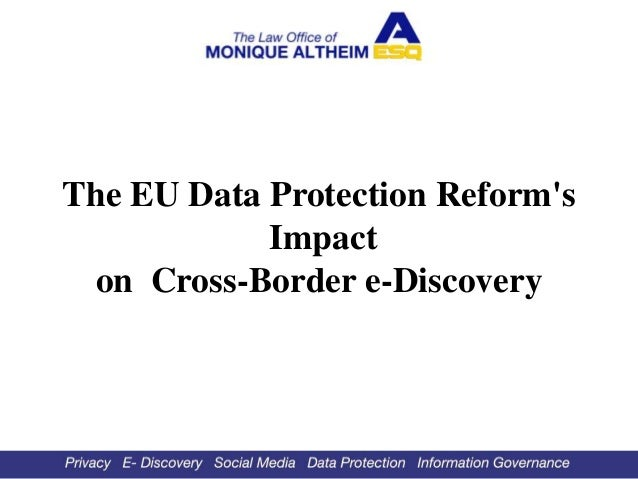 The EU Data Protection Reform's Impact on Cross Border E-discovery; updated here:  http://www.slideshare.net/EDiscoveryMap/the-eu-data-protection-reforms-impact-on-cross-border-ediscovery-27629797