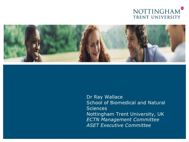 Dr Ray Wallace School of Biomedical and Natural Sciences Nottingham Trent University, UK ECTN Management Committee ASET Ex...