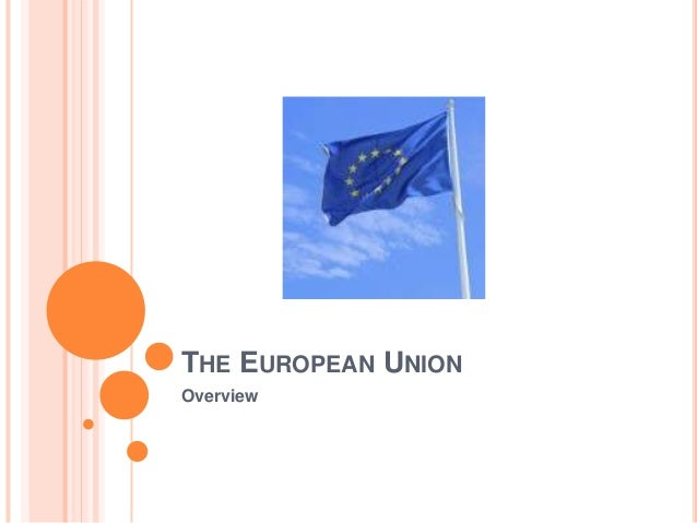 THE EUROPEAN UNION Overview
