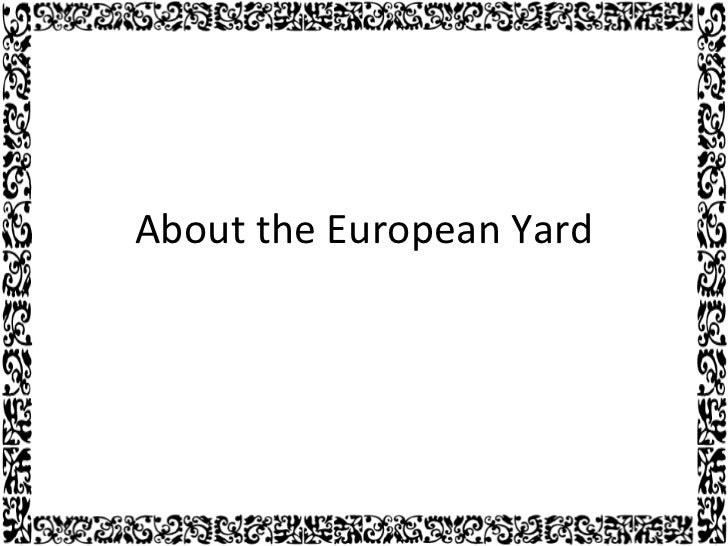 About  the European Yard