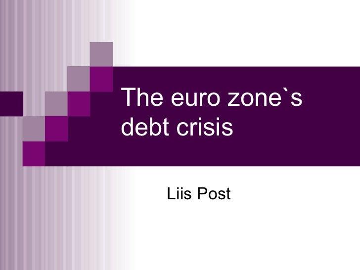 The euro zone`s debt crisis