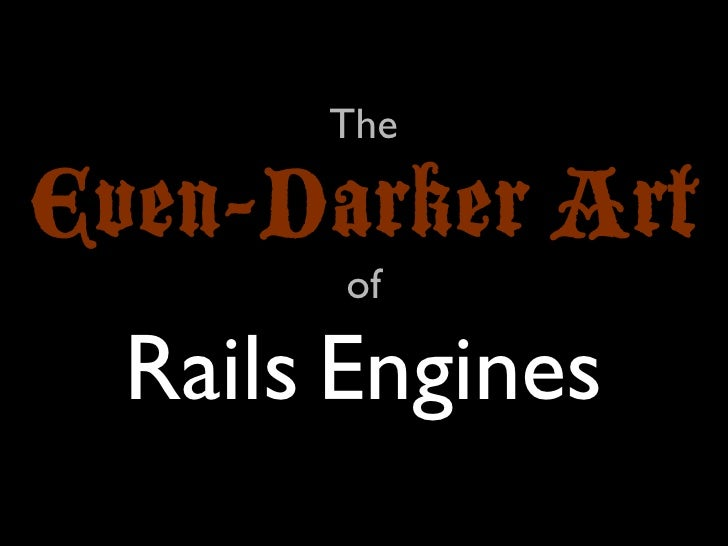 The Even Darker Art Of Rails Engines Presentation