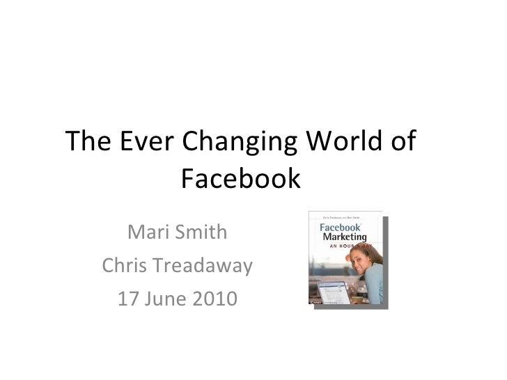The Ever Changing World of Facebook Mari Smith Chris Treadaway 17 June 2010