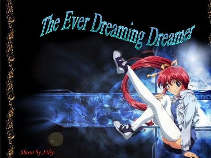 The Ever Dreaming Dreamer Show by Xiby