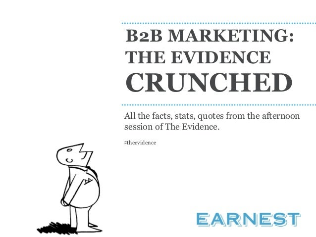 B2B MARKETING: THE EVIDENCE CRUNCHED All the facts, stats, quotes from the afternoon session of The Evidence. ♯theevidence